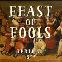 Image shows text Feast of Fools, April 7th 5pm, on a background of a medieval painting of people feasting