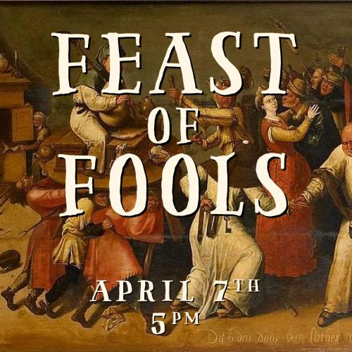 FEAST OF FOOLS: April 7, 2018