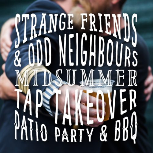 STRANGE FRIENDS & ODD NEIGHBOURS MIDSUMMER TAP TAKEOVER PATIO PARTY & BBQ – STRANGE DAY #54