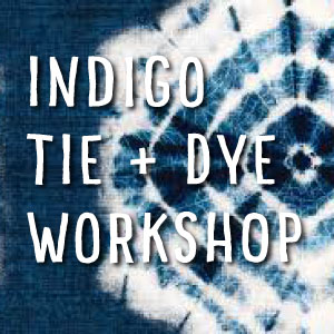 Indigo Tie + Dye Workshop Tickets