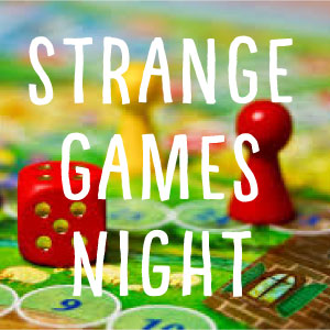 STRANGE GAMES NIGHT