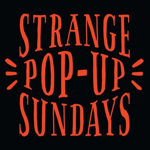 STRANGE POP-UP SUNDAYS